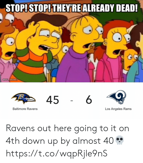 Baltimore Ravens: STOP!STOP! THEY'RE ALREADY DEAD!  @NFL MEMES  6  45  Baltimore Ravens  Los Angeles Rams Ravens out here going to it on 4th down up by almost 40💀 https://t.co/wqpRjle9nS