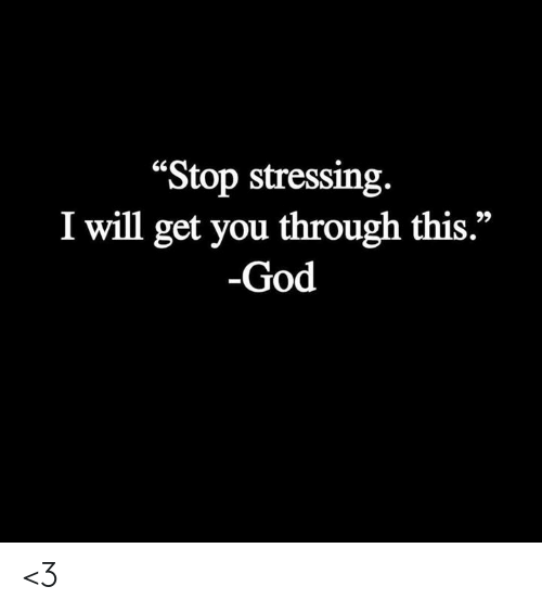 """God, Memes, and 🤖: """"Stop stressing.  I will get you through this.""""  -God <3"""