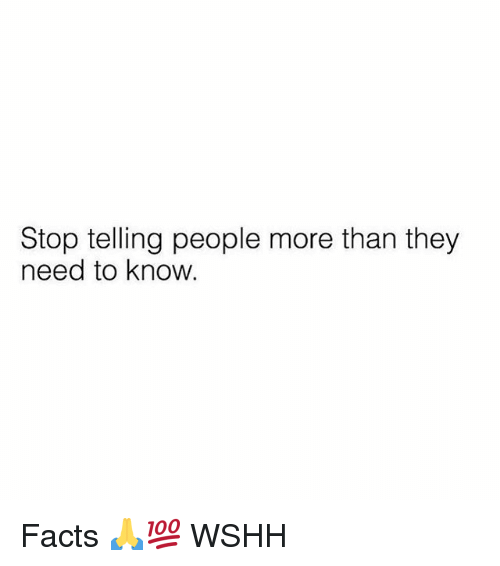 Facts, Memes, and Wshh: Stop telling people more than they  need to know. Facts 🙏💯 WSHH