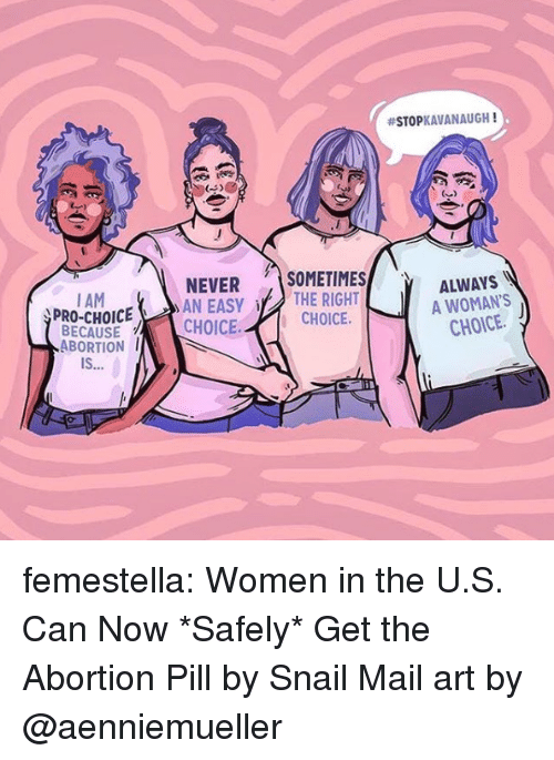 Target, Tumblr, and Abortion:  #STOPKAVANAUGH !  NEVER )SOMETIMES/  AN EASYTHE RIGHT  )  ALWAYS  A WOMAN'S  CHOICE.  ALWAYS  I AM  PRO-CHOICE  BECAUSECHOICE.CHOICE.  ABORTION  IS  or femestella: Women in the U.S. Can Now *Safely* Get the Abortion Pill by Snail Mail art by @aenniemueller