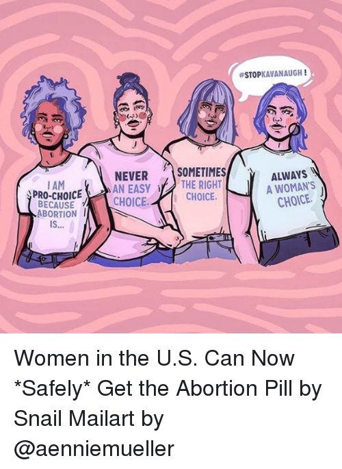 Target, Abortion, and Http:  #STOPKAVANAUGH !  NEVER )SOMETIMES/  AN EASYTHE RIGHT  )  ALWAYS  A WOMAN'S  CHOICE.  ALWAYS  I AM  PRO-CHOICE  BECAUSECHOICE.CHOICE.  ABORTION  IS  or Women in the U.S. Can Now *Safely* Get the Abortion Pill by Snail Mailart by @aenniemueller