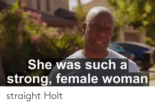 Straight and Holt: straight Holt