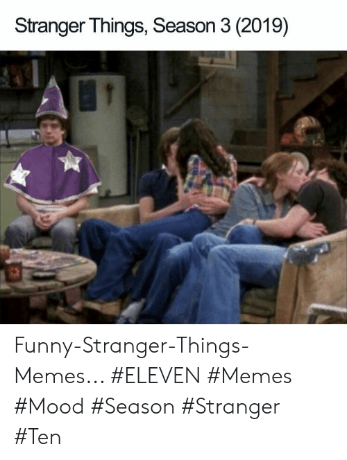 Funny, Memes, and Mood: Stranger Things, Season 3 (2019) Funny-Stranger-Things-Memes... #ELEVEN #Memes #Mood #Season #Stranger #Ten