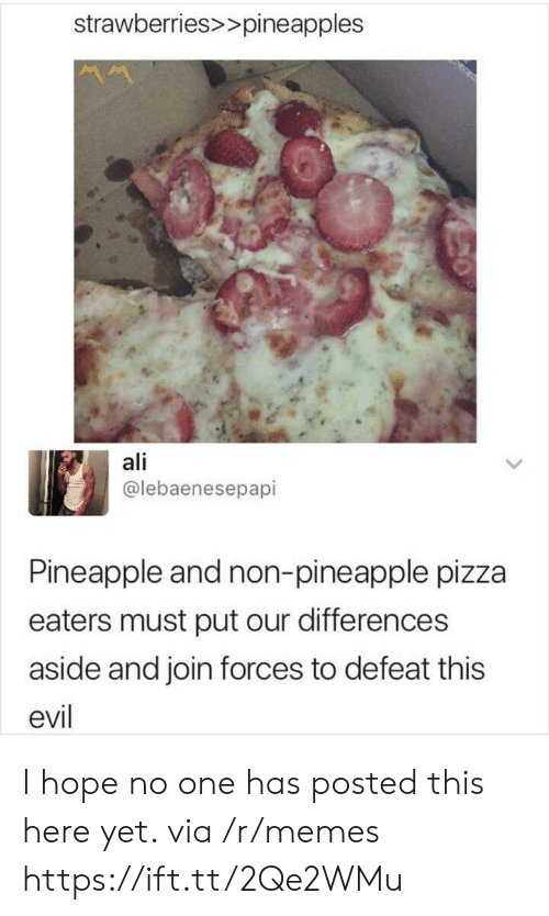 Strawberries: strawberries>>pineapples  ali  @lebaenesepapi  Pineapple and non-pineapple pizza  eaters must put our differences  aside and join forces to defeat this  evil I hope no one has posted this here yet. via /r/memes https://ift.tt/2Qe2WMu