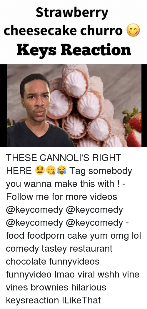 Lol Comedy: Strawberry  cheesecake churro  O  Keys Reaction THESE CANNOLI'S RIGHT HERE 😫😋😂 Tag somebody you wanna make this with ! - Follow me for more videos @keycomedy @keycomedy @keycomedy @keycomedy - food foodporn cake yum omg lol comedy tastey restaurant chocolate funnyvideos funnyvideo lmao viral wshh vine vines brownies hilarious keysreaction ILikeThat