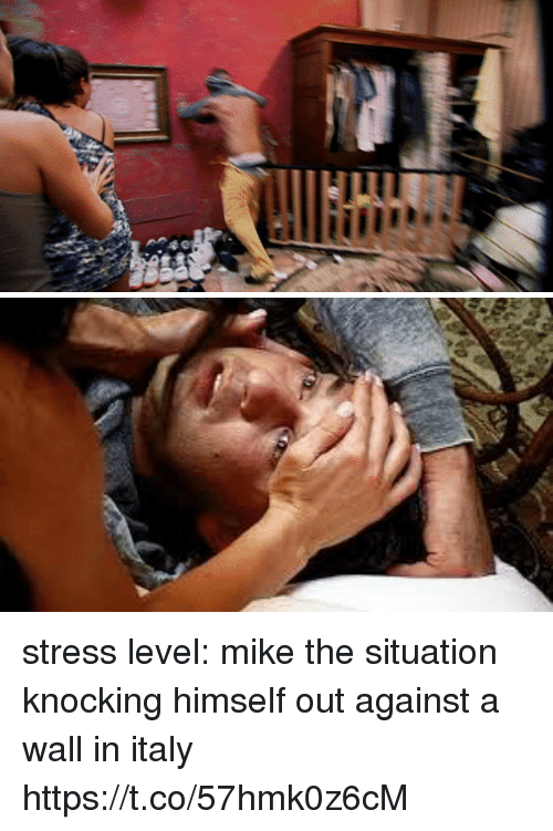 Stress Level: stress level: mike the situation knocking himself out against a wall in italy https://t.co/57hmk0z6cM