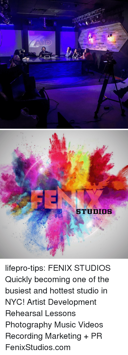 Music, Tumblr, and Videos: STUBIOS lifepro-tips: FENIX STUDIOS  Quickly becoming one of the busiest and hottest studio in NYC!  Artist Development Rehearsal Lessons Photography Music Videos  Recording   Marketing + PR FenixStudios.com