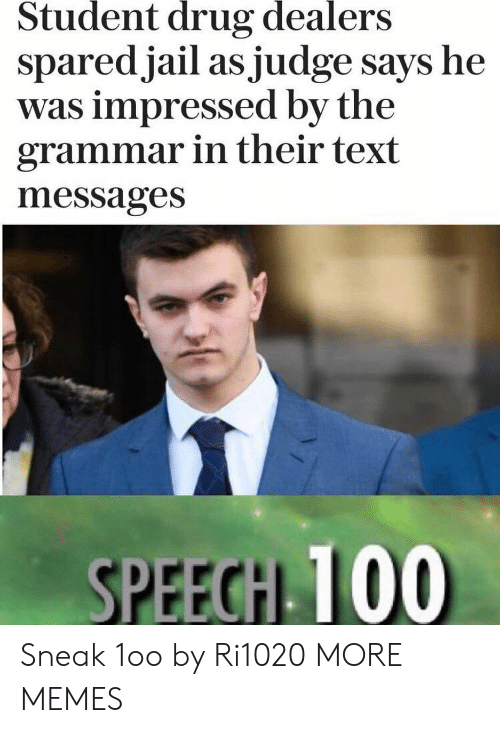 grammar: Student  drug  dealers  sparedjail as judge says he  was impressed by the  grammar in their text  messages  SPEECH 100 Sneak 1oo by Ri1020 MORE MEMES