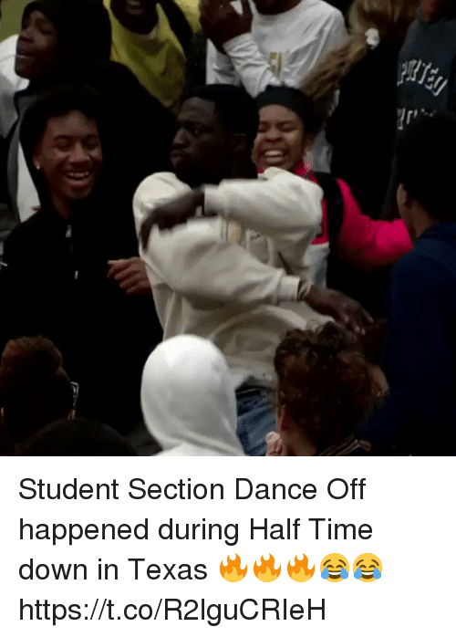 Memes, Texas, and Time: Student Section Dance Off happened during Half Time down in Texas 🔥🔥🔥😂😂 https://t.co/R2lguCRIeH