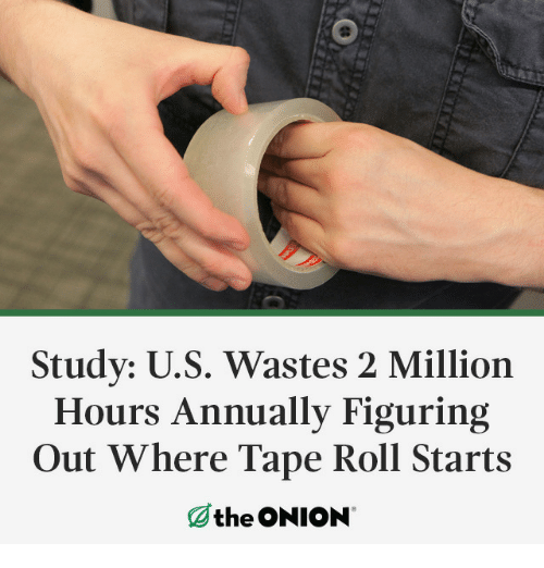 The Onion: Study: U.S. Wastes 2 Million  Hours Annually Figuring  Out Where Tape Roll Starts  the ONION