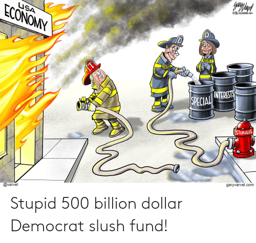 democrat: Stupid 500 billion dollar Democrat slush fund!