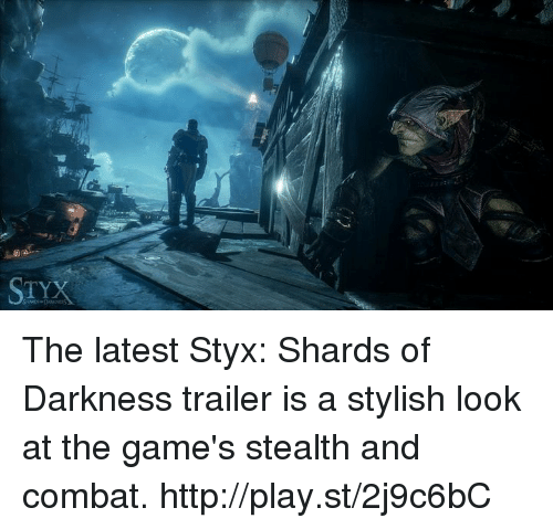 Dank, The Game, and Stylish: STYX The latest Styx: Shards of Darkness trailer is a stylish look at the game's stealth and combat. http://play.st/2j9c6bC