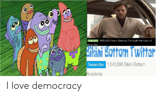 Love, SpongeBob, and Twitter: subscribe 906,616 Users Seeing Through the Lies of  Je  kini Bottorn Twitter  Subscribe  1,643,096 Bikini Botton  esidents I love democracy