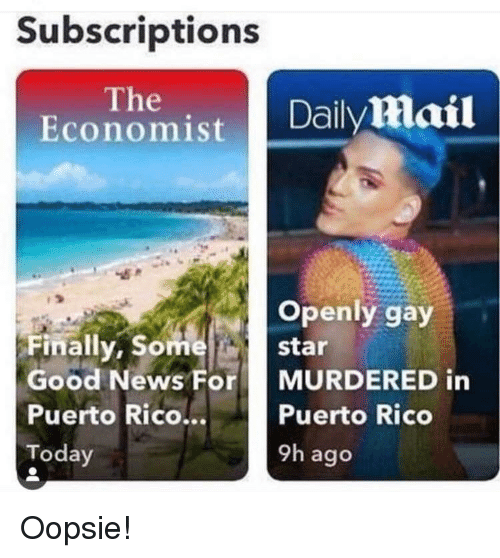 News, Good, and Puerto Rico: Subscriptions  The  Economist ailyMail  Openly gay  Finally, Some star  Good News For MURDERED in  Puerto Rico...  Today  Puerto Rico  9h ago