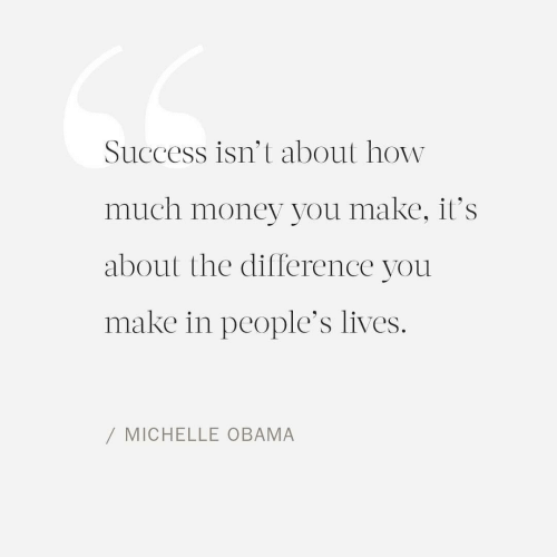 Michelle Obama, Money, and Obama: Success isn't about how  much money you make, it's  about the difference you  make in people's lives.  / MICHELLE OBAMA