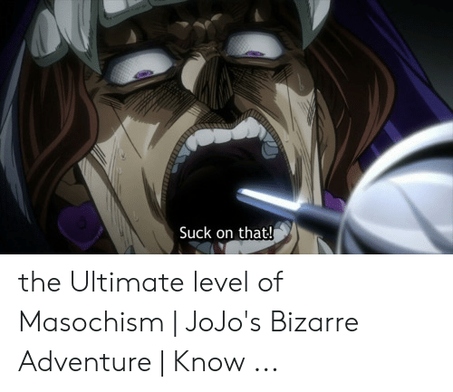 Suck on That! The Ultimate Level of Masochism | JoJo's