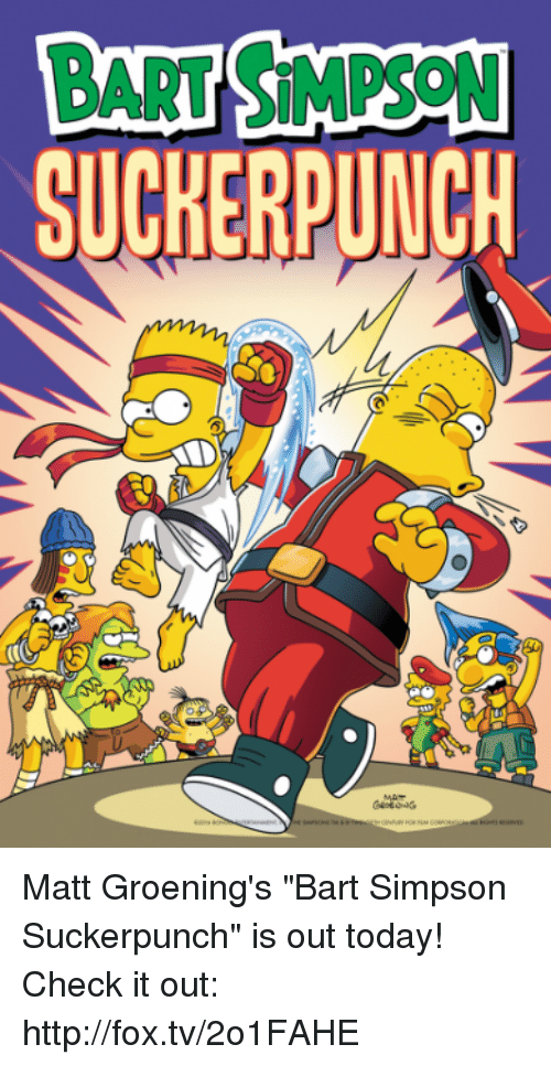 "Bart Simpson: SUCKERPUNCH Matt Groening's ""Bart Simpson Suckerpunch"" is out today! Check it out: http://fox.tv/2o1FAHE"