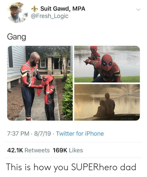Gawd: Suit Gawd, MPA  @Fresh_Logic  Gang  7:37 PM 8/7/19 Twitter for iPhone  42.1K Retweets 169K Likes This is how you SUPERhero dad