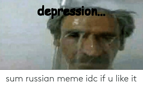 Russian Meme: sum russian meme idc if u like it