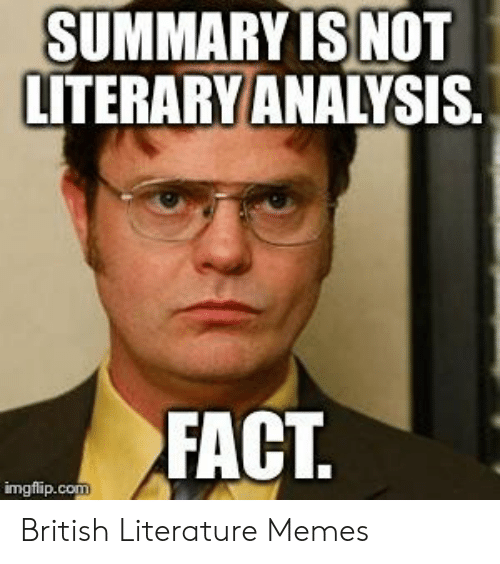 Memes, British, and Con: SUMMARY IS NOT  LITERARY ANALYSIS  FACT  imgflip.con British Literature Memes