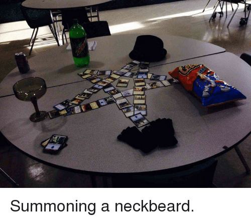 Neckbeards: Summoning a neckbeard.