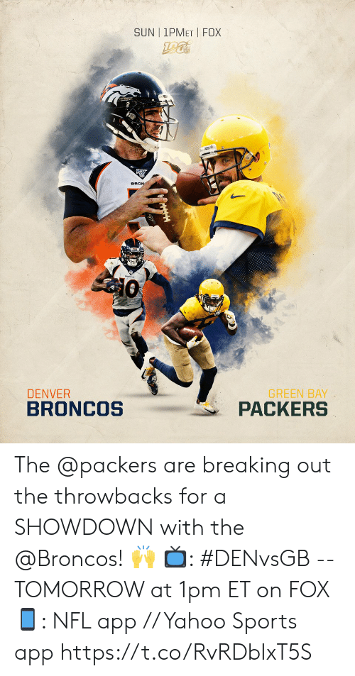 green bay: SUN | 1PMET FOX  BRON  GREEN BAY  PACKERS  DENVER  BRONCOS The @packers are breaking out the throwbacks for a SHOWDOWN with the @Broncos! 🙌  📺: #DENvsGB -- TOMORROW at 1pm ET on FOX 📱: NFL app // Yahoo Sports app https://t.co/RvRDbIxT5S