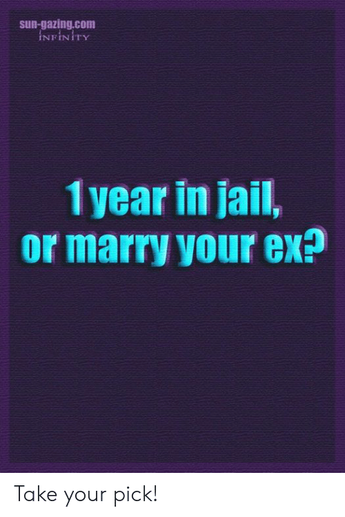 Jail, Memes, and 🤖: sun-gazing.com  NFİNİTY  1 year in jail,  or marry your ex? Take your pick!