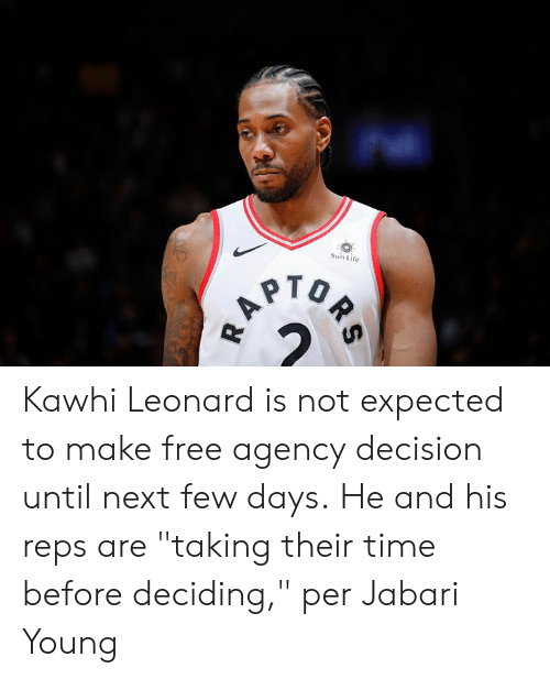 """kawhi: Sun Life  A Kawhi Leonard is not expected to make free agency decision until next few days.  He and his reps are """"taking their time before deciding,"""" per Jabari Young"""