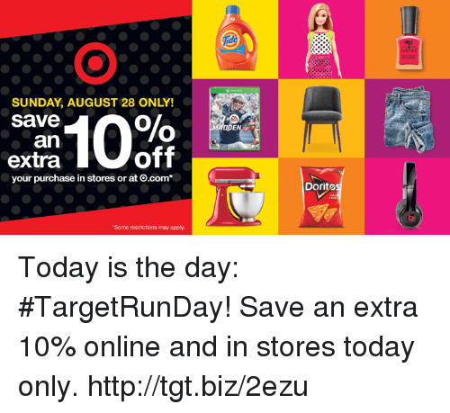 """Memes, Http, and Today: SUNDAY, AUGUST 28 ONLY!  Save  an  off  extra  your purchase in stores orat o.com  """"Some restrictions may apply.  Dorito Today is the day: #TargetRunDay! Save an extra 10% online and in stores today only. http://tgt.biz/2ezu"""
