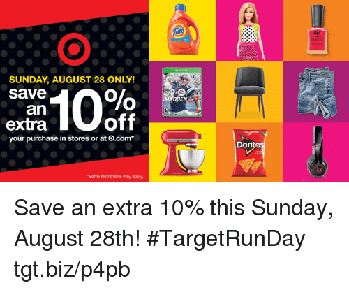 """Memes, Sunday, and 🤖: SUNDAY, AUGUST 28 ONLY!  Save  an  off  extra  your purchase in stores orat o.com  """"Some restrictions may apply.  Dorito Save an extra 10% this Sunday, August 28th! #TargetRunDay tgt.biz/p4pb"""
