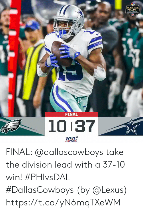 Dallascowboys: SUNDAY  NIGHT  FOOTEOLL  FINAL  10 37 FINAL: @dallascowboys take the division lead with a 37-10 win! #PHIvsDAL #DallasCowboys  (by @Lexus) https://t.co/yN6mqTXeWM