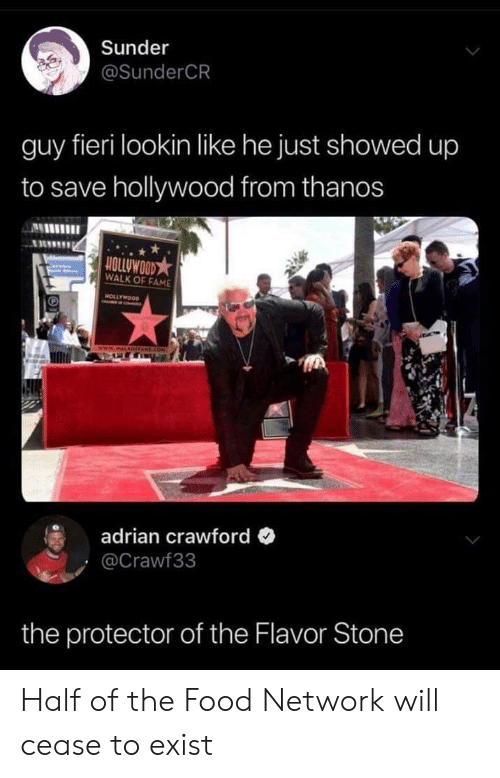 Guy Fieri: Sunder  @SunderCR  guy fieri lookin like he just showed up  to save hollywood from thanos  ALHIIIl  OLLUWOOD★  WALK OF FAME  adrian crawford  Crawf33  the protector of the Flavor Stone Half of the Food Network will cease to exist