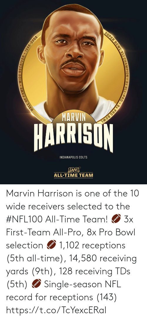 Record: SUPER BOWL XLI CHAMPION 3x ALL-PRO • 8x PRO BOWL  MARVIN  HARRISON  INDIANAPOLIS COLTS  ALL-TIME TEAM  HALL OF FAME WIDE RECEIIVER • 1996-2008 Marvin Harrison is one of the 10 wide receivers selected to the #NFL100 All-Time Team!  🏈 3x First-Team All-Pro, 8x Pro Bowl selection 🏈 1,102 receptions (5th all-time), 14,580 receiving yards (9th), 128 receiving TDs (5th) 🏈 Single-season NFL record for receptions (143) https://t.co/TcYexcERaI