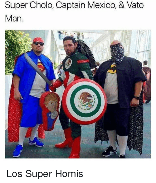 Cholo, Mexico, and Super: Super Cholo, Captain Mexico, & Vato  Man. Los Super Homis