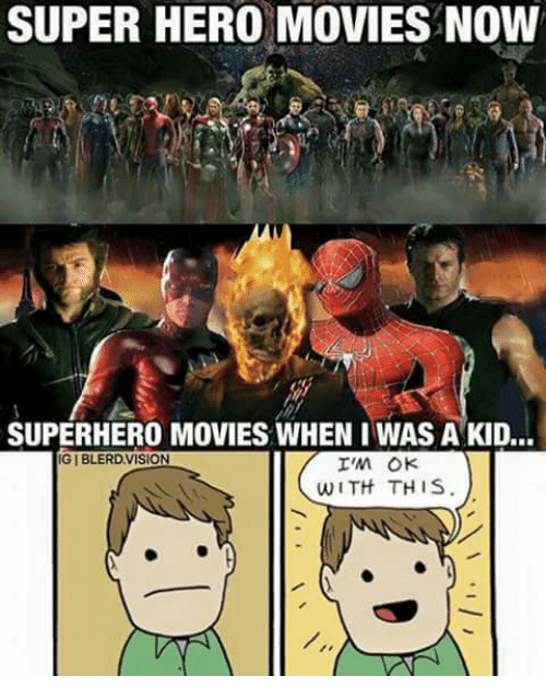 hero movie: SUPER HERO MOVIES NOW  SUPERHERO MOVIES WHEN I WAS A KID...  GIBLERDVISION  I'm OK  WITH THIS