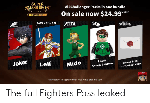 Fire, Joker, and Lego: SUPER  SMASH BRS  All Challenger Packs in one bundle  ULT  IMATE  On sale now $24.99e  Fighters Pass  MSRP*  FIRE EMBLEM  ZELDA  PERSONAS  JIN lu.  SUPER  SMASH BRES  ULTIMATC  Joker  Leif  LEGO  Mido  Smash Bros.  Green Lantern  Invitation Letter  Manufacturer's Suggested Retail Price. Actual price may vary The full Fighters Pass leaked
