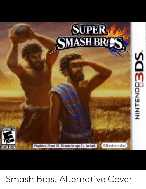 Smashing, Smash Bros, and Super: SUPER  SMASH BRS  Z.  EVERYONE 10  Payable in 20 and 30.30 mode for ages 7+ See bockNintendo  ESRB Smash Bros. Alternative Cover