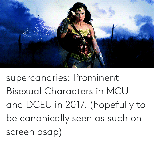 Target, Tumblr, and Blog: supercanaries:  Prominent Bisexual Characters in MCU and DCEU in 2017. (hopefully to be canonically seen as such on screen asap)