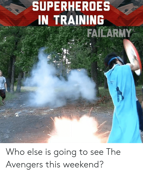 Memes, Avengers, and The Avengers: SUPERHEROES  IN TRAINING  FAILARMY Who else is going to see The Avengers this weekend?