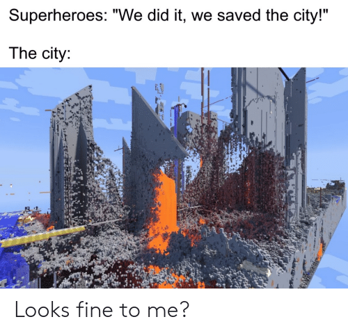 """the city: Superheroes: """"We did it, we saved the city!""""  The city: Looks fine to me?"""