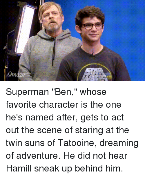 """Favorite Character: Superman """"Ben,"""" whose favorite character is the one he's named after, gets to act out the scene of staring at the twin suns of Tatooine, dreaming of adventure. He did not hear Hamill sneak up behind him."""