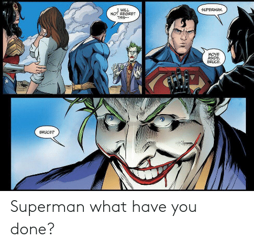 You Done: SUPERMAN  I WILL  NOT REGRET  THIS  MOVE  ASIDE,  BRUCE  BRUCE? Superman what have you done?