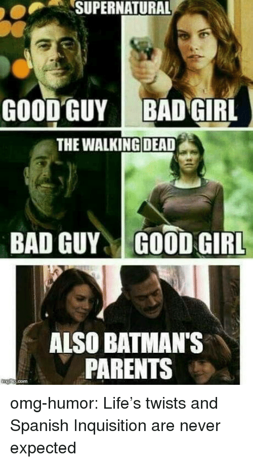 The Walking Dead: SUPERNATURAL  GOOD GUY  BAD GIRL  THE WALKING DEAD  BAD GUYGOOD GIRL  ALSO BATMAN'S  PARENTS omg-humor:  Life's twists and Spanish Inquisition are never expected
