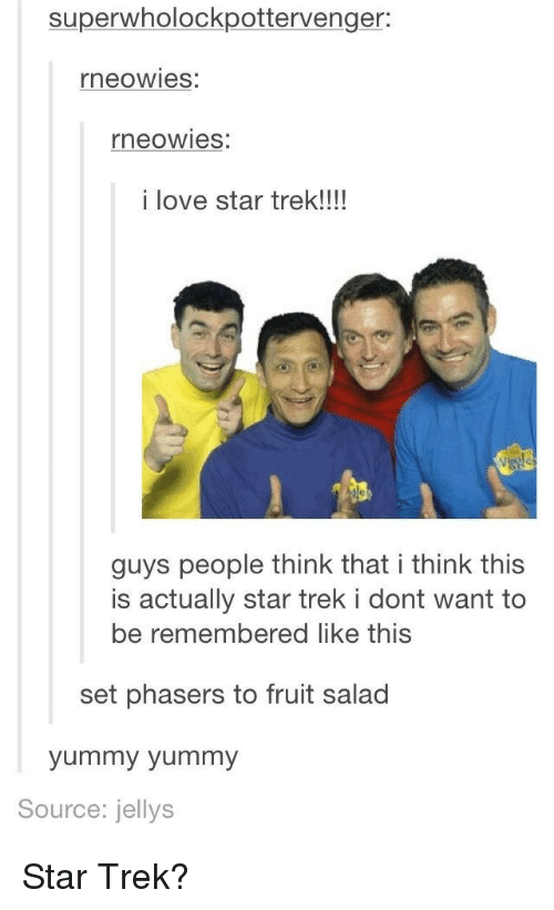 Yummy: superwholockpottervenger:  neowies:  neowies:  i love star trek!!!  guys people think that i think this  is actually star trek i dont want to  be remembered like this  set phasers to fruit salad  yummy yummy  Source: jellys Star Trek?
