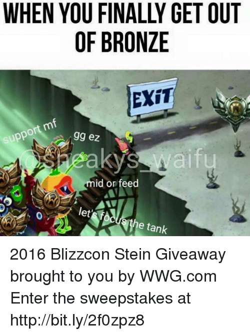 Broughts: supp  OF BRONZE  EXIT  gg ez  eakys Waif  mid or feed  e tank 2016 Blizzcon Stein Giveaway brought to you by WWG.com Enter the sweepstakes at http://bit.ly/2f0zpz8