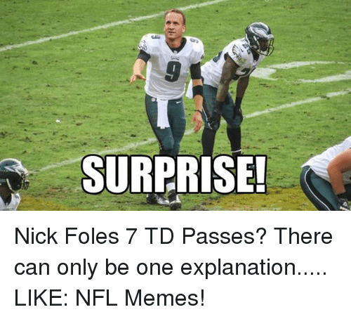 Memes, Nfl, and Nick: SURPRISE! Nick Foles 7 TD Passes? There can only be one explanation.....