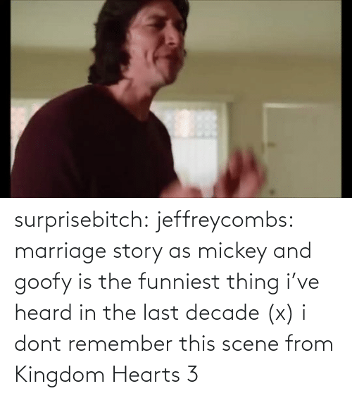 youtube.com: surprisebitch:  jeffreycombs: marriage story as mickey and goofy is the funniest thing i've heard in the last decade (x)   i dont remember this scene from Kingdom Hearts 3