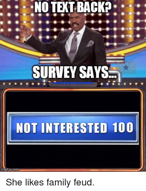 Family Feud: SURVEY SAYS.  NOT INTERESTED 100  imgtli  p.com She likes family feud.