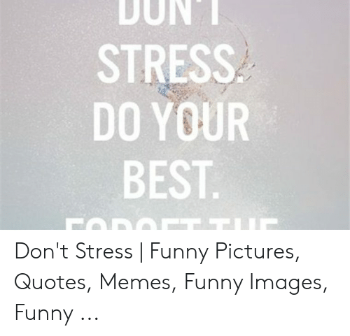 SUT SOS NE URYE DTOB Don\'t Stress | Funny Pictures Quotes ...