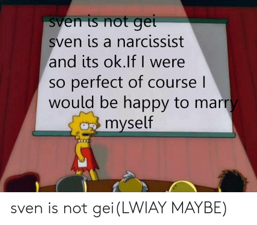 Sven Is Not Gei Sven Is a Narcissist and Its Oklf I Were So